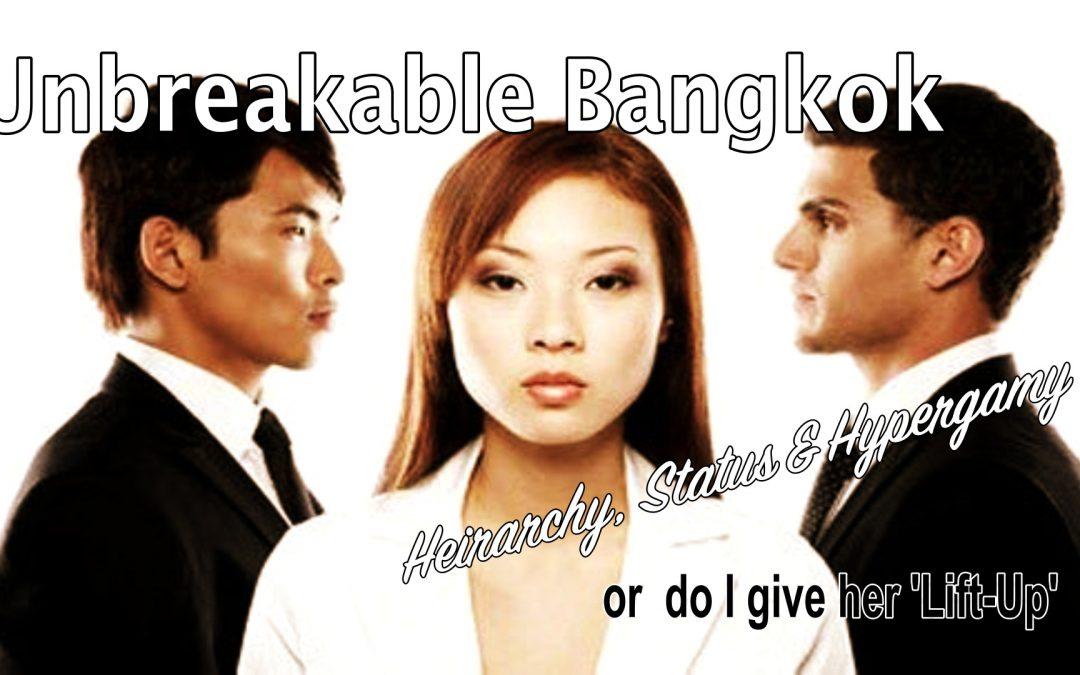Unbreakable Bangkok | Heirarchy, Status & Hypergamy